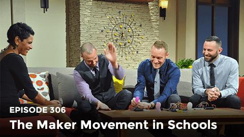 Episode 306: The Maker Movement in Schools