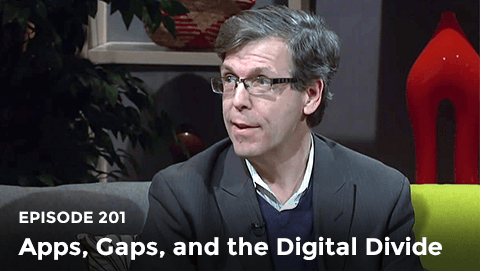 Episode 201: Apps, Gaps, and the Digital Divide
