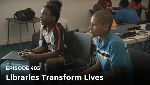 Episode 405: Libraries Transform Lives
