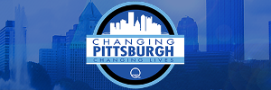 Changing Pittsburgh Changing Lives