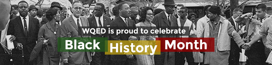 WQED is proud to celebrate Black History Month