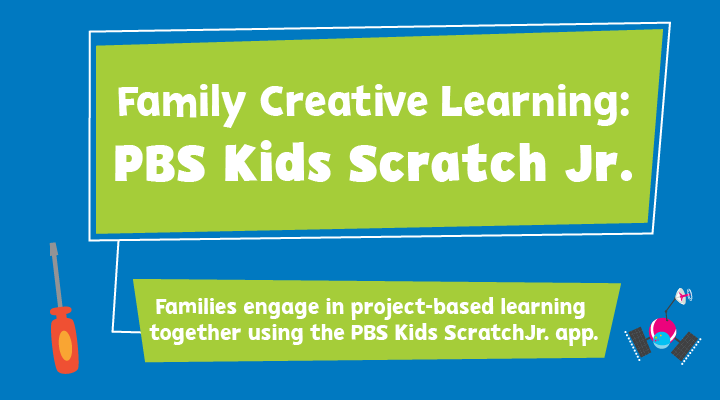 Family Creative Learning – PBS KIDS Scratch Jr